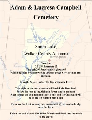 Directions to Adam & Lucresa Campbell Cemetery & Family Homestead  Smith Lake,Walker County,Alabama, USA At the Sipsey Fork of the Black Warrior River look to the left on Smith Lake Dam Road for the sign marking the graves